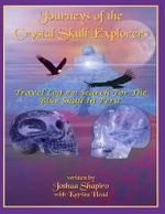 Journeys of the Crystal Skull Explorers - Joshua Shapiro