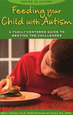 Feeding Your Child with Autism : A Family-Centered Guide to Meeting the Challenges - Mark Palmieri