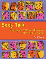 Body Talk : Teaching Students with Disabilities About Body Language - Pat Crissey