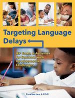 Targeting Language Delays : IEP Goals & Activities for Students with Developmental Challenges - Caroline Lee