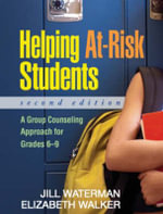 Helping at Risk Students : A Group Counseling Approach for Grades 6-9 - Elizabeth Walker