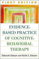 Evidence-based Practice of Cognitive Behavioral Therapy : A Practical A-Z Guide to Integrative Counselling a... - Deborah Dobson