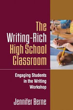 The Writing-rich High School Classroom : Engaging Students in the Writing Workshop - Jennifer I. Berne