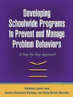 Developing Schoolwide Programs to Prevent and Manage Problem Behaviors : A Step-by-Step Approach - Kathleen Lynne Lane