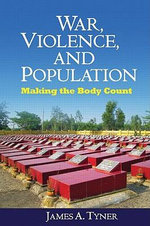 War, Violence, and Population : Making the Body Count - James A. Tyner