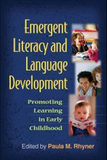 Emergent Literacy and Language Development : Promoting Learning in Early Childhood