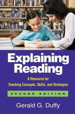 Explaining Reading, Second Edition : A Resource for Teaching Concepts, Skills, and Strategies - Gerald G. Duffy