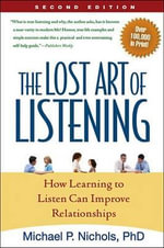 Lost Art of Listening, Second Edition : How Learning to Listen Can Improve Relationships - Michael P. Nichols