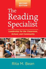 Reading Specialist, Second Edition : Leadership for the Classroom, School, and Community - Rita M. Bean