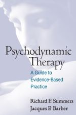 Psychodynamic Therapy : A Guide to Evidence-Based Practice - Richard F. Summers