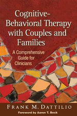 Cognitive-behavioral Therapy with Couples and Families : A Comprehensive Guide for Clinicians - Frank M. Dattilio
