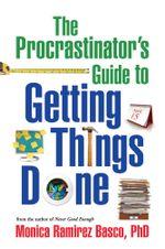 The Procrastinator's Guide to Getting Things Done - Monica Ramirez Basco