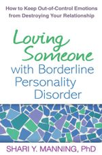 Loving Someone with Borderline Personality Disorder : How to Keep Out-of-Control Emotions from Destroying Your Relationship - Shari Y. Manning