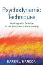 Psychodynamic Techniques : Working with Emotion in the Therapeutic Relationship - Karen J. Maroda