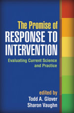 The Promise of Response to Intervention : Evaluating Current Science and Practice