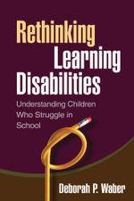 Rethinking Learning Disabilities : Understanding Children Who Struggle in School - Deborah P. Waber