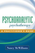 Psychoanalytic Psychotherapy : A Practitioner's Guide - Nancy McWilliams