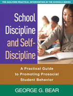 School Discipline and Self-Discipline : A Practical Guide to Promoting Prosocial Student Behavior - George G. Bear