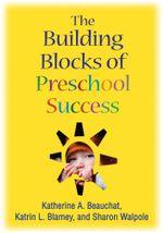 The Building Blocks of Preschool Success - Katherine A. Beauchat