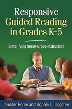 Responsive Guided Reading in Grades K-5 : Simplifying Small-group Instruction - Jennifer I. Berne
