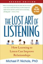 The Lost Art of Listening, Second Edition : How Learning to Listen Can Improve Relationships - Michael P. Nichols