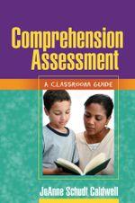 Comprehension Assessment : A Classroom Guide - JoAnne Schudt Caldwell