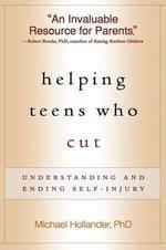 Helping Teens Who Cut : Understanding and Ending Self-Injury - Michael Hollander