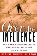 Over the Influence : The Harm Reduction Guide for Managing Drugs and Alcohol - Patt Denning