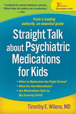 Straight Talk about Psychiatric Medications for Kids, Third Edition - Timothy E. Wilens