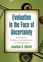 Evaluation in the Face of Uncertainty : Anticipating Surprise and Responding to the Inevitable - Jonathan A. Morell