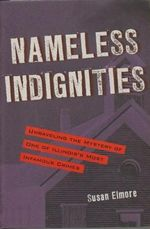 Nameless Indignities : Unraveling the Mystery of One of Illinois's Most Infamous Crimes - Susan Elmore