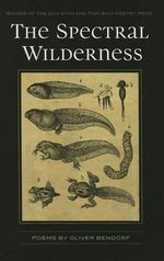 The Spectral Wilderness : Poems - Oliver Bendorf