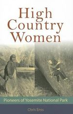 High Country Women : Pioneers of Yosemite National Park - Chris Enss