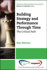 Building Strategy and Performance Through Time : The Critical Path - Kim Warren