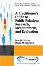 A Practitioner's Guide to Public Relations Research, Measurement and Evaluation - Don Stack