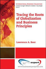 Tracing the Roots of Globalization and Business Principles : A Strategic Approach - Lawrence A. Beer