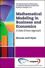 Mathematical Modeling in Business and Economics : A Data-Driven Approach - Rhonda Aull-Hyde