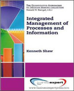 Integrated Management of Processes and Information : The Five Core Disciplines for Top Performance - Kenneth Shaw