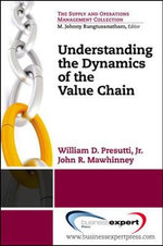 Understanding the Dynamics of the Value Chain - William D. Presutti, Jr.