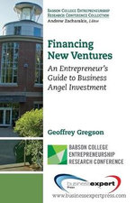Financing New Ventures : An Entrepreneur's Guide to Business Angel Investment - Geoffrey Gregson
