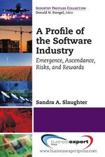 A Profile of the Software Industry : Emergence, Ascendance, Risks, and Rewards - Sandra A. Slaughter