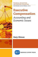Executive Compensation : Accounting and Economic Issues - Gary Giroux