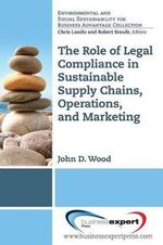 Sustainable Supply Chains, Operations, and Marketing : the Role of Legal Compliance - John Wood