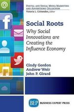 Social Roots : Why Social Innovations are Creating the Influence Economy - Cindy Gordon