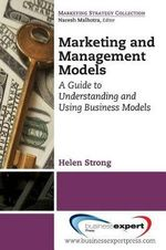 Marketing and Management Models : A Guide to Understanding and Using Business Models - Yvonne Helen Strong