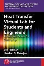 Heat Transfer Virtual Lab for Students and Engineers : Theory and Guide for Setting Up - Harshad Mahajan