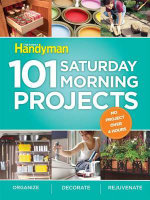 101 Saturday Morning Projects : Organize, Decorate, Rejuvenate - Family Handyman