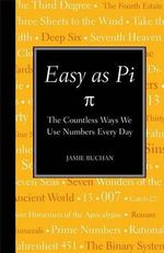Easy as Pi : The Countless Ways We Use Numbers Every Day - Jamie Buchan