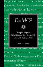 E=mc2 : Simple Physics: Why Balloons Rise, Apples Fall and Golf Balls Go Awry - Jeff Stewart