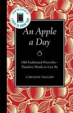 An Apple a Day : Old-Fashioned Proverbs: Timeless Words to Live by - Caroline Taggart